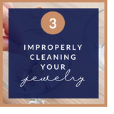Improperly cleaning your jewelry