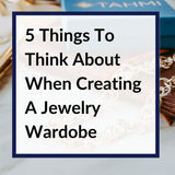 5 Things to thinkabout when creating a jewelry wardrobe