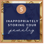 Inappropriately storing your jewelry