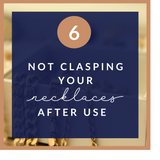 Not clasping your necklace jewelry after use