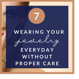Wearing your jewelry without proper care