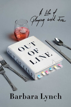 Barbara Lynch: Out of Line - A Life of Playing with Fire