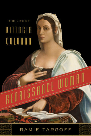 Renaissance Woman: The Life of Vittoria Colonna