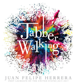 Jabberwalking by Juan Felipe Herrera, the first Mexican-American Poet Laureate in the USA