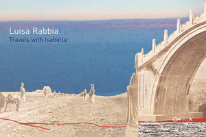 Luisa Rabbia: Travels with Isabella
