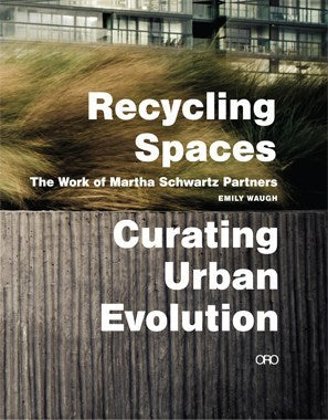 Recycling Spaces: The Work of Martha Schwartz Partners