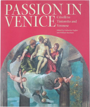 Passion in Venice: Crivelli to Tintoretto and Veronese