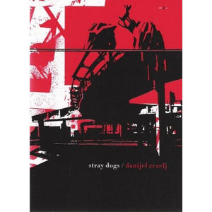 Danijel Zezelj: Stray Dogs, A Story in Eight Chapters