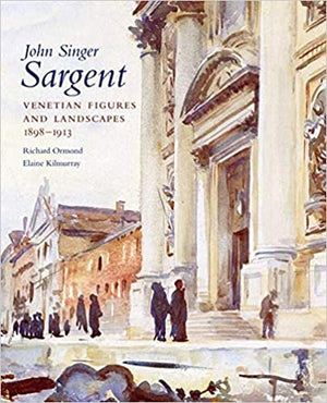 John Singer Sargent: Venetian Figures and Landscapes, 1898-1913: Complete Paintings: Volume VI