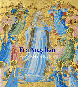 Fra Angelico: Heaven on Earth  Catalog