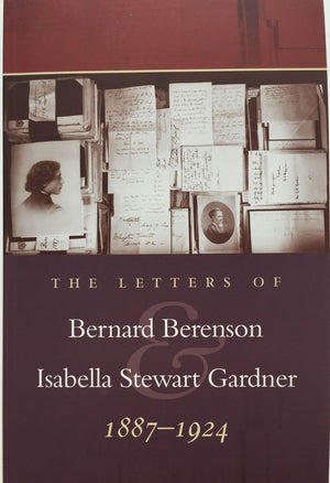 The Letters of Bernard Berenson and Isabella Stewart Gardner 1887-1924