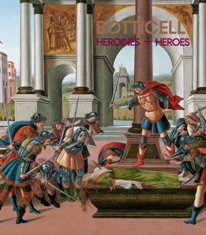 Botticelli: Heroines and Heroes