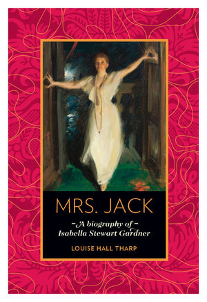 Mrs. Jack by Louise Hall Tharp, Biography of Isabella Stewart Gardner Book Cover