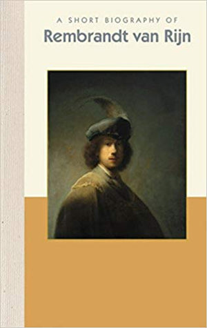 A Short Biography of Rembrandt van Rijn