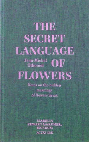 The Secret Language of Flowers: Notes on the Hidden Meanings of Flowers in Art