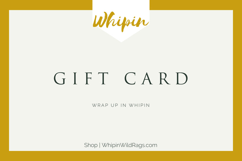 Gift Card, Whipin Wild Rags
