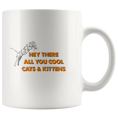 Image of Drinkware - Hey There All You Cool Cats And Kittens - Coffee Mug - 11 Oz. & 15 Oz.