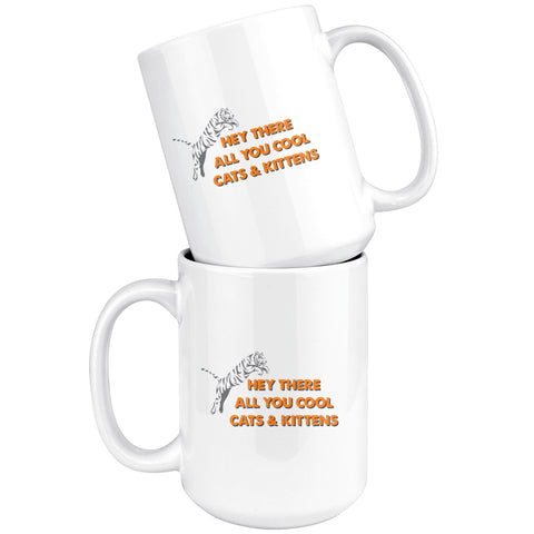 Drinkware - Hey There All You Cool Cats And Kittens - Coffee Mug - 11 Oz. & 15 Oz.