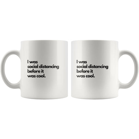 Image of Drinkware - I Was Social Distancing Before It Was Cool 11 Oz. Coffee Mug