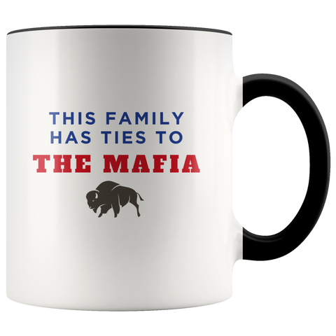 This Family Has Ties To The Mafia Coffee Mug - Buffalo Bills, Bills Mafia