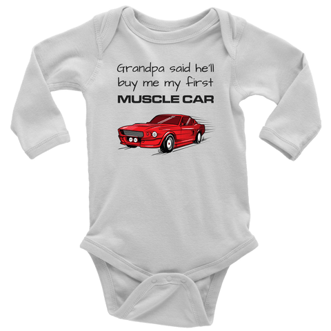 T-shirt - Grandpa Said He'll Buy Me My First Muscle Car - Infant & Toddler One Piece Bodysuit, Short Sleeve & Long Sleeve