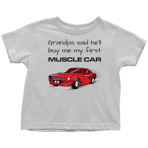 Image of T-shirt - Grandpa Said He'll Buy Me My First Muscle Car - Infant / Toddler Short Sleeve T-shirt