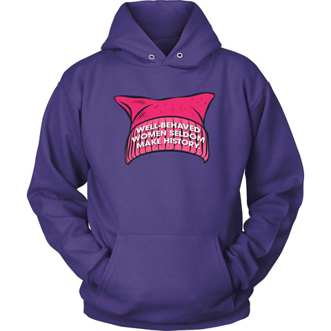 T-shirt - Well-Behaved Women Seldom Make History Pussy Hat Hoodie - Women's March Apparel
