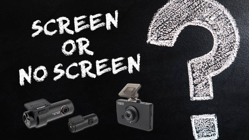 Should You Get a Dashcam With a Screen?