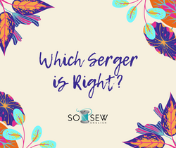 Which Serger is Right for Me?