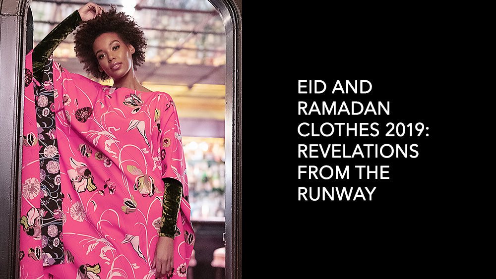 Eid and Ramadan Clothes 2019: Revelations from the Runway