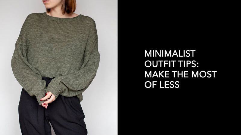 Minimalist Outfit Tips: Make the Most of Less