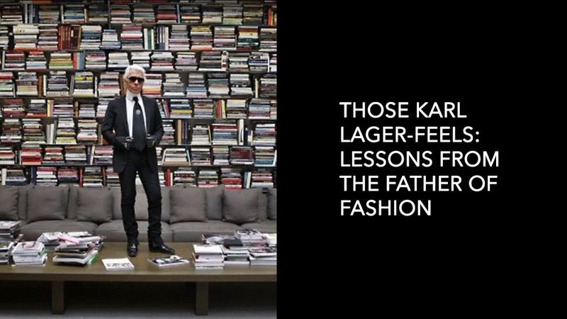 Those Karl Lager-Feels:  Lessons from the Father of Fashion