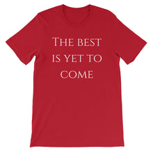 The Best Is Yet To Come T-Shirt
