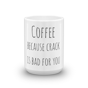 Coffee because crack is bad Mug