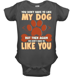 'You Don't Have To Like My Dog' Baby, tanks, tee, long & Hood