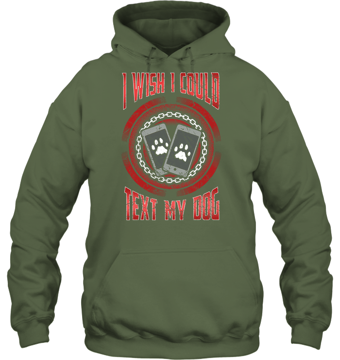 'I Wish I Could Text My Dog' Hoodies