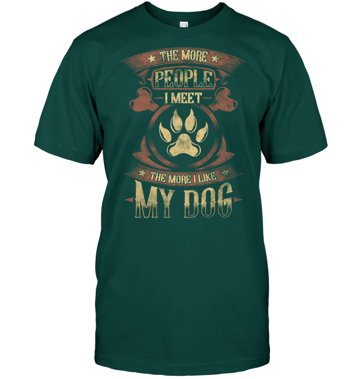'More People I Meet, More I Like My Dog' T-Shirts