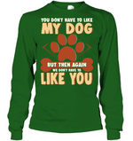 'You Don't Have To Like My Dog' Long Sleeves