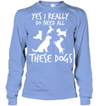 Long Sleeve - 'I Need All The Dogs' Long Sleeves
