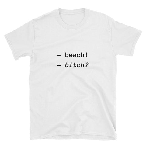 Beach! B*tch? T-Shirt - V