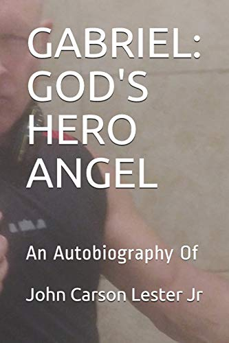 GABRIEL: GOD'S HERO ANGEL: An Autobiography Of