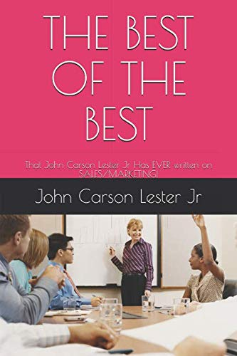 THE BEST OF THE BEST: That John Carson Lester Jr Has EVER written on SALES/MARKETING!