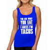 YOU ARE WHAT YOU EAT TACOS WOMENS.jpg