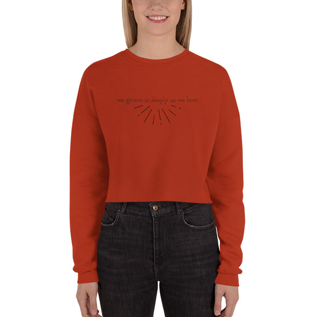 We Grieve As Deeply As We Love Crop Sweatshirt