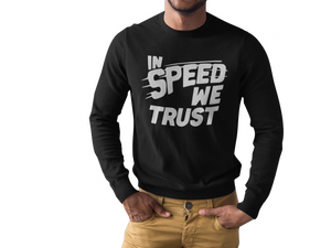 In Speed We Trust Long Sleeve