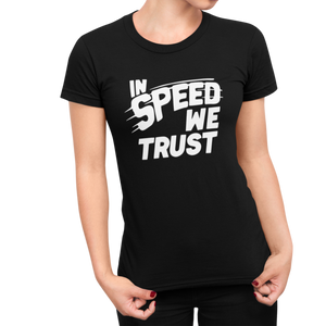 In Speed We Trust Women's T-Shirt