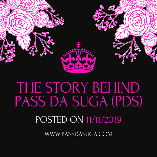 The Story Behind Pass Da Suga (PDS)