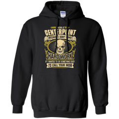 Because I Don't Mind Hardwork I Work A Centerpoint Shirts Hoodies Sweatshirts