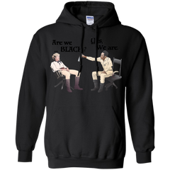 Blazing Saddles Shirts Are We Black Yes We Are Hoodies Sweatshirts