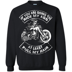 Biker Shirts If You Are Going To Ride My Ass Pull My Hair Hoodies Sweatshirts